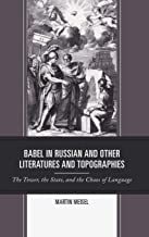 Babel in Russian and Other Literatures and Topographies: The Tower, the State, and the Chaos of Language (Crosscurrents: Russia's Literature in Context)