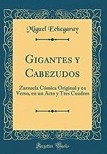 Gigantes y Cabezudos: Zarzuela Cómica Original y en Verso, en un Acto y Tres Cuadros (Classic Reprint)