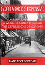 Good Advice Is Expensive: A world journey through the depressions  of 1927-1930