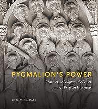 Pygmalion's Power: Romanesque Sculpture, the Senses, and Religious Experience