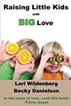 Raising Little Kids With Big Love (The 1st Corinthians Parent)