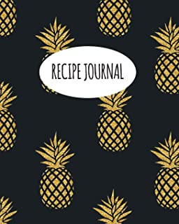 Recipe Journal: Blank Recipe Book To Write In Your Own Recipes. Collect Your Favourite Recipes and Make Your Own Unique Cookbook (Gold Pineapple, Notebook, Personal Organiser) (Kitchen Gifts Series)