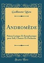 Andromède: Poème Lyrique Et Symphonique pour Soli, Chœurs Et Orchestre (Classic Reprint) (French Edition)