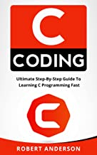 C Programming: Ultimate Step-By-Step Guide To Learning C Programming Fast (C Coding, C programming language)
