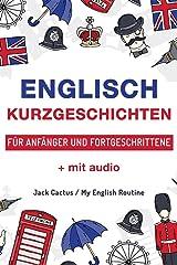 Englisch: Kurzgeschichten für Anfänger und Fortgeschrittene (mit Audioaufnahmen): Verbessere deine englische Aussprache, Lese- und Hörfähigkeit. (English Edition) eBook Kindle