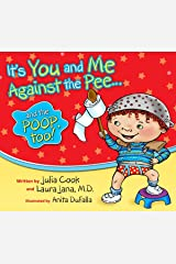 It's You & Me Against The Pee... & The Poop Too: A Picture Book About Potty Training Kindle Edition