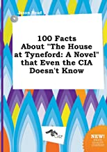 100 Facts about the House at Tyneford: A Novel That Even the CIA Doesn't Know