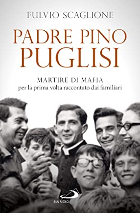 Padre Pino Puglisi: Martire di mafia per la prima volta raccontato dai familiari