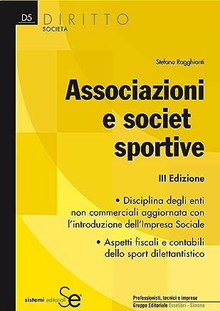 Associazioni e società sportive: Disciplina degli enti non commerciali aggiornata con lintroduzione dellImpresa Sociale - Aspetti fiscali e contabili dello sport dilettantistico (Diritto)