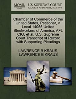 Chamber of Commerce of the United States, Petitioner, V. Local 14055 United Steelworkers of America, Afl Cio, Et Al. U.S. ...
