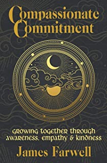 Compassionate Commitment: Growing Together Through Awareness, Empathy and Kindness | Couples Therapy Workbook | Relationsh...