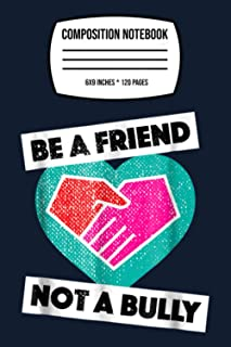 "Composition Notebook: Be A Friend Not A Bully Anti Bullying No Bully 120 Wide Lined Pages - 6"" x 9"" - College Ruled Journa..."