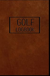 GOLF Logbook: Journal and notebook for golfers with templates for Game Scores, Performance Tracking, Golf Stat Log, Event Stats | leather design brown