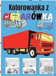 Kolorowanka z Ciężarówką: Niesamowita książka do kolorowania dla dzieci z monster truckami, wozami strażackimi, śmieciarka...