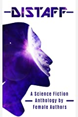 Distaff: A Science Fiction Anthology by female authors Kindle Edition