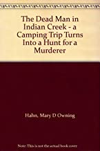 The Dead Man in Indian Creek - a Camping Trip Turns Into a Hunt for a Murderer