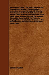 The Angler's Guide - The Most Complete And Practical Ever Written - Containing Every Instruction Necessary To Make All Who...