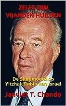 ZELFS ZIJN VIJANDEN HUILDEN: De Sluipmoord op Yitzhak Rabin van Israël (Dutch Edition)