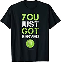You Just Got Served Tennis T-Shirt - Funny Tennis Gift Tee