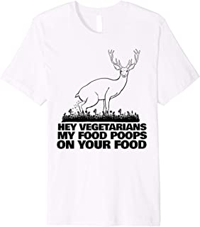 Hey Vegetarians My Food poops on your Food funny hunting Premium T-Shirt