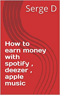 How to earn money with spotify , deezer , apple music (French Edition)
