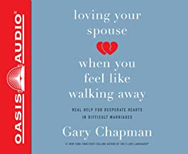 Loving Your Spouse When You Feel Like Walking Away (Library Edition): Real Help for Desperate Hearts in Difficult Marriages