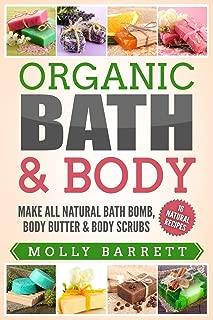 Organic Bath & Body: Make All Natural Bath Bomb, Body Butter & Body Scrubs