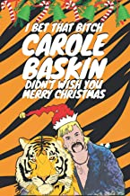 I Bet That Bitch Carole Baskin Didn't Wish You Merry Christmas: Joe Exotic Tiger King Notebook Journal Gift I Great Altern...