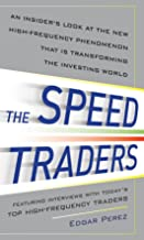 The Speed Traders: An Insider's Look at the New High-Frequency Trading Phenomenon That is Transforming the Investing World (English Edition)