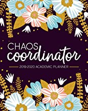 Chaos Coordinator: 2019-2020 Academic Planner: August 1, 2019 to July 31, 2020: Weekly & Monthly View Planner, Organizer & Diary for Students & Teachers: Pink, Blue & Yellow Flowers 7766