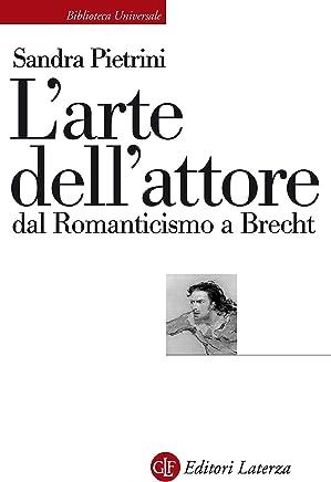 Larte dellattore dal Romanticismo a Brecht (Biblioteca universale Laterza Vol. 620)