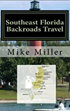 Southeast Florida Backroads Travel: Day Trips Off The Beaten Path: Towns, Beaches, Historic Sites, Wineries, Attractions (FLORIDA BACKROADS TRAVEL GUIDES Book 8)
