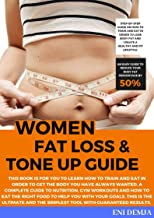 Women Fat Loss & Tone Up Guide: Learn how to train and eat in order to get the body you have always wanted. A personal trainer straight to your device. (English Edition)