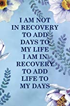 I Am Not In Recovery To Add Days To My Life I Am In Recovery To Add Life To My Days: Alcoholism Notebook Journal Composition Blank Lined Diary Notepad 120 Pages Paperback  Blue Flowers