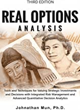 Real Options Analysis (Third Edition): Tools and Techniques for Valuing Strategic Investments and Decisions with Integrate...