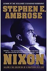 Nixon Volume I: The Education of a Politician 1913-1962 Kindle Edition