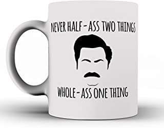 Never Half-ass Two Things, Whole-ass One Thing - Ron Swanson Quotes From Parks & Recreation - Funny Coffee Mug - White Mug - White Porcelain Mug - Coffee Mug - Coffee Cup This a Perfect Gift