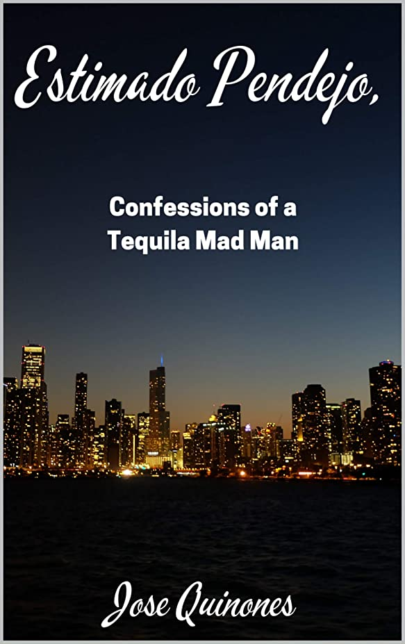 レタス対応する拒絶するEstimado Pendejo: Confessions of a Tequila Mad Man (English Edition)
