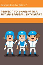 Baseball Book For Kids 5-7_ Perfect To Share With A Future Baseball Enthusiast: Perfect Book For Baseball Lovers Of Any Age