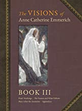 The Visions of Anne Catherine Emmerich (Deluxe Edition): Book III