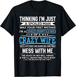 I'm A Spoiled Grumpy Old Man Of A Crazy Wife T-Shirt