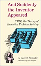 And Suddenly the Inventor Appeared: TRIZ: Theory of Inventive Problem Solving (English Edition)