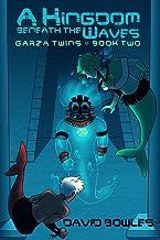A Kingdom Beneath the Waves (Garza Twins) (Volume 2)