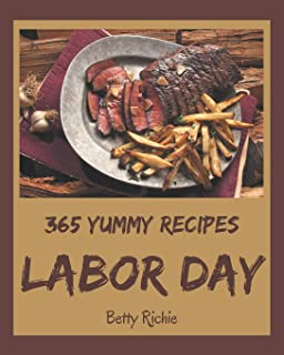 365 Yummy Labor Day Recipes: Home Cooking Made Easy with Yummy Labor Day Cookbook!