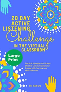 20 Day Active Listening Challenge in the Virtual Classroom (Large Print): Practical Strategies to Cultivate Effective Comm...