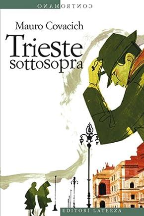 Trieste sottosopra: Quindici passeggiate nella città del vento (Contromano)