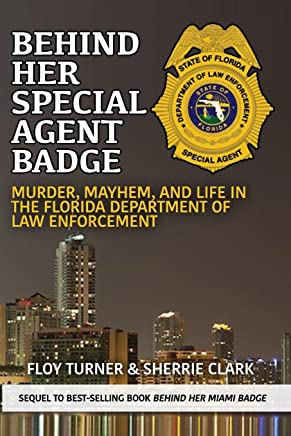 Behind Her Special Agent Badge: Murder, Mayhem, and Life in the Florida Department of Law Enforcement