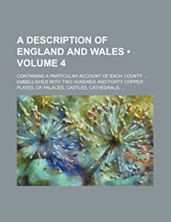 A Description of England and Wales (Volume 4); Containing a Particular Account of Each County Embellished with Two Hundred...