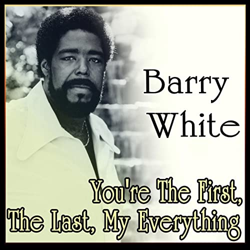 Barry White You Re The First The Last My Everything By Barry