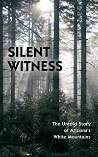 Silent Witness: The Untold Story of Arizona's White Mountains